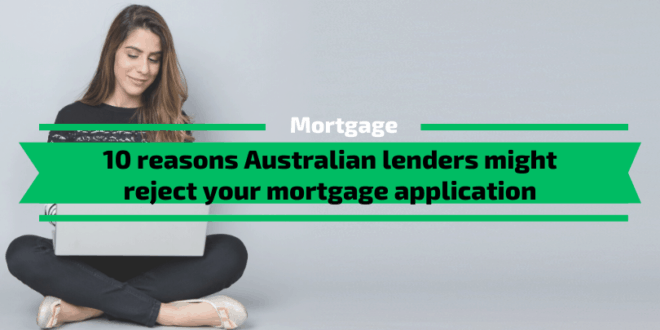 10 reasons Australian lenders might reject your mortgage application [how to increase your chances of getting approval]