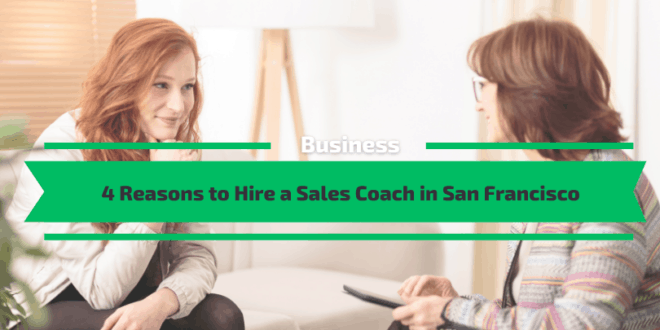 4 Reasons to Hire a Sales Coach in San Francisco