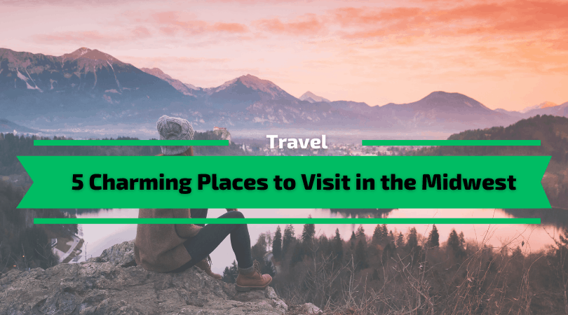 5 Charming Places to Visit in the Midwest
