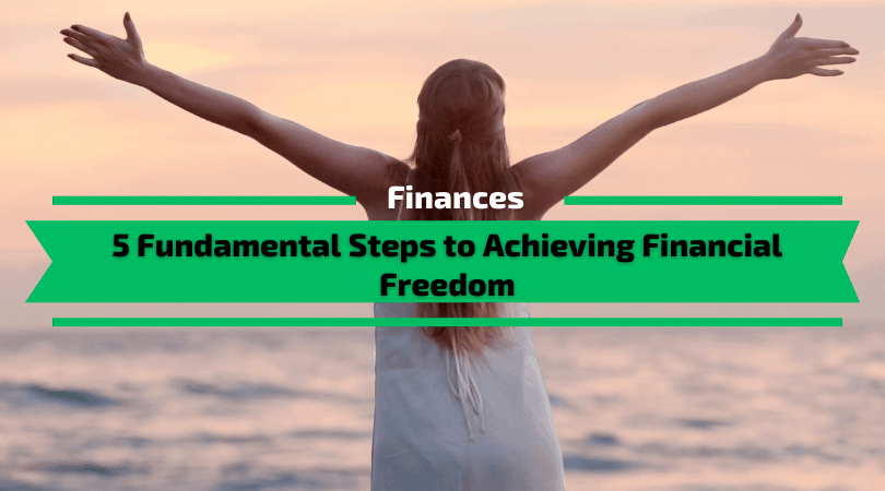 5 Fundamental Steps to Achieving Financial Freedom