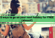 5 ways to go on your next holiday for free
