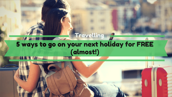 5 Ways To Go On Your Next Holiday For Free (almost!)