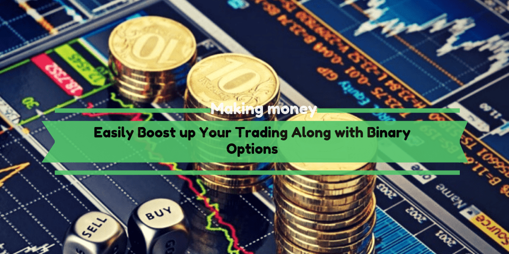 Boost up Your Trading Along with Binary Options