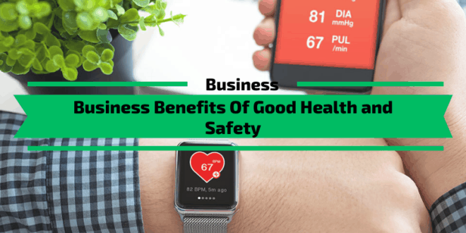 Business Benefits Of Good Health and Safety