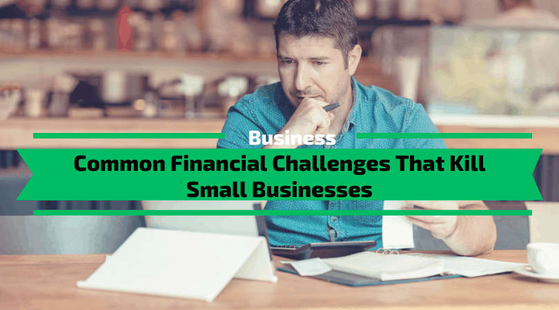 Common Financial Challenges That Kill Small Businesses