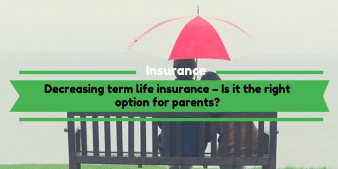 Decreasing term life insurance – Is it the right option for parents?
