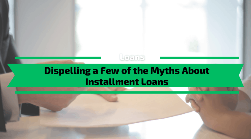 Dispelling a Few of the Myths About Installment Loans