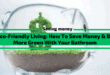 Eco-Friendly Living: How To Save Money & Be More Green With Your Bathroom