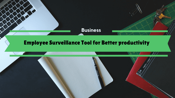 Employee Surveillance Tool for Better productivity