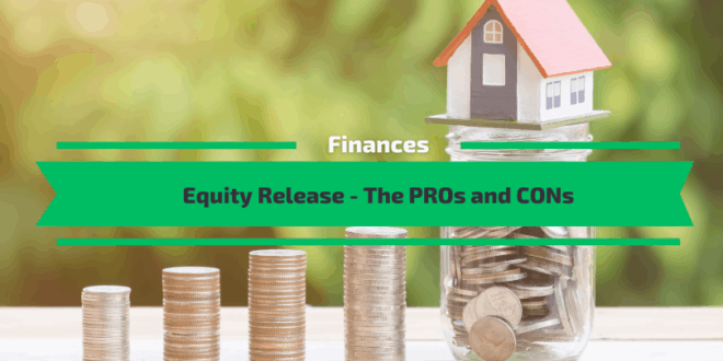 Equity Release – The PROs and CONs