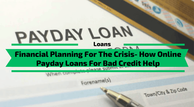 Financial Planning For The Crisis- How Online Payday Loans For Bad Credit Help
