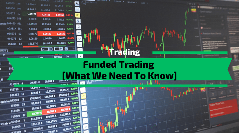 Funded Trading - What We Need To Know