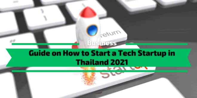 Guide on How to Start a Tech Startup in Thailand 2021