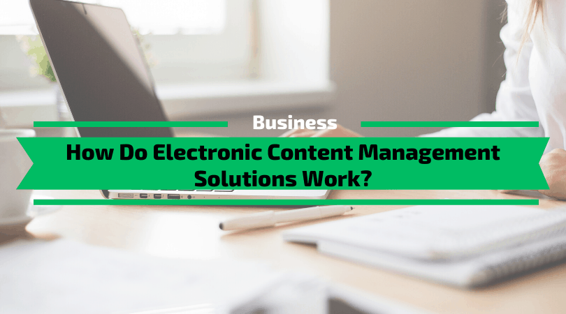 How Do Electronic Content Management Solutions Work?