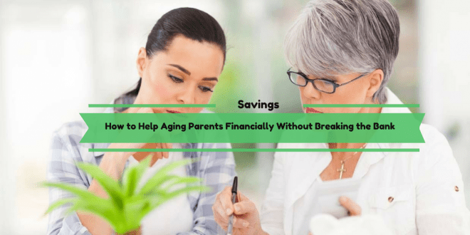 How to Help Aging Parents Financially Without Breaking the Bank