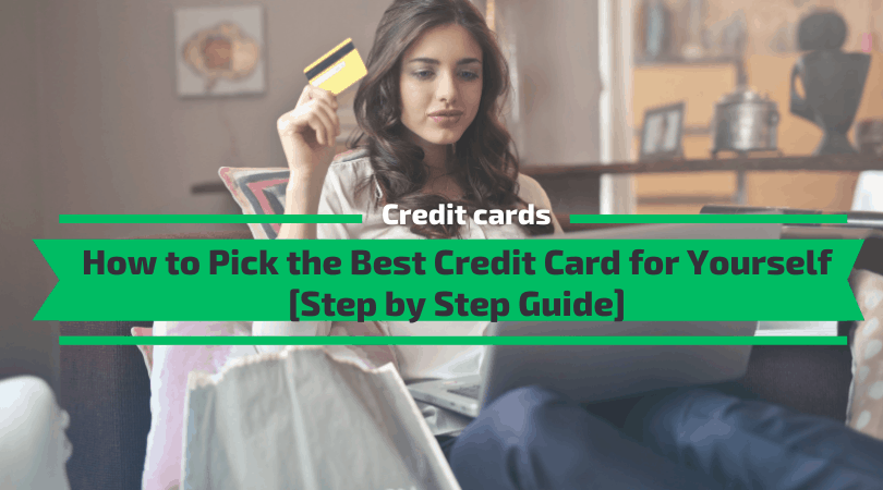 How to Pick the Best Credit Card for Yourself [Step by Step Guide]