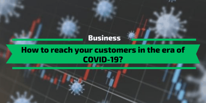 How to reach your customers in the era of COVID-19?