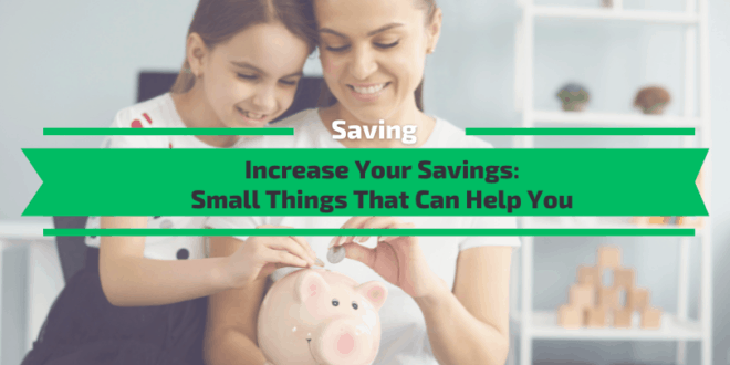 Increase Your Savings: Small Things That Can Help You
