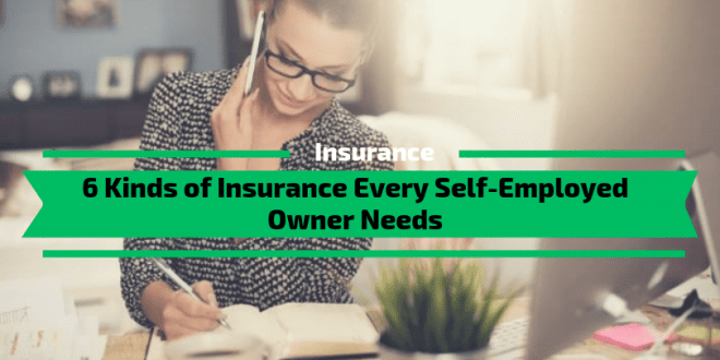 6 Kinds of Insurance Every Self-Employed Owner Needs