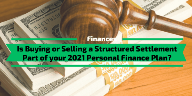 Is Buying or Selling a Structured Settlement Part of your 2021 Personal Finance Plan?