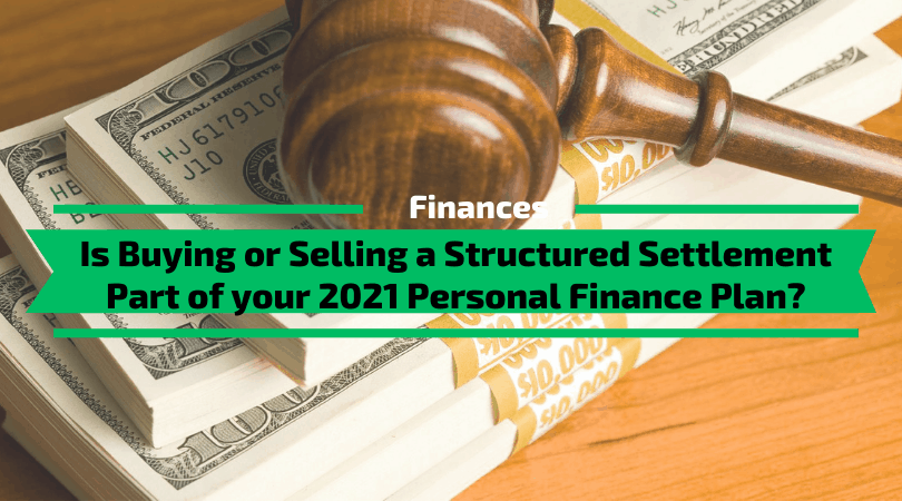 Is Buying or Selling a Structured Settlement Part of your 2021 Personal Finance Plan