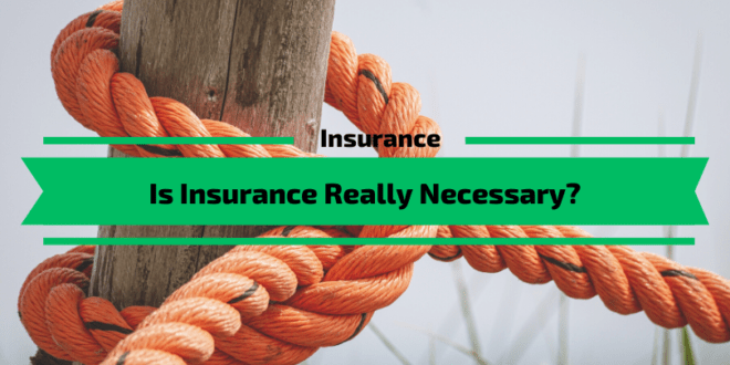 Is Insurance Really Necessary?