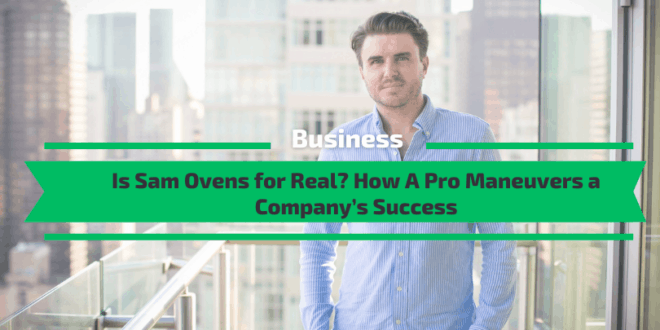 Is Sam Ovens for Real? How A Pro Maneuvers a Company's Success