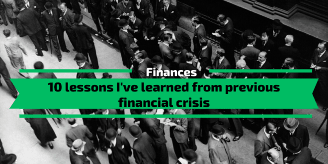 10 lessons I've learned from previous financial crisis