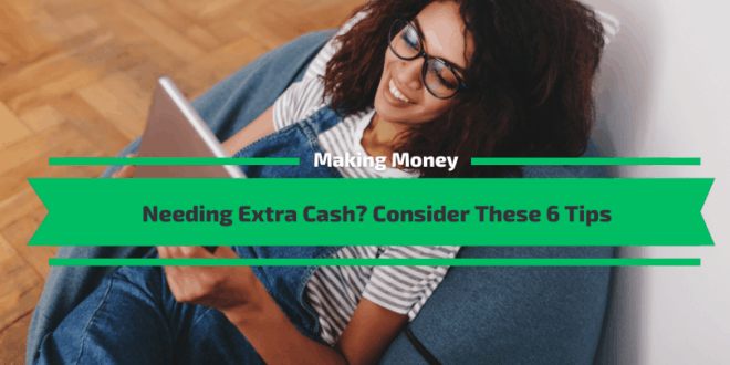 Needing Extra Cash? Consider These 6 Tips