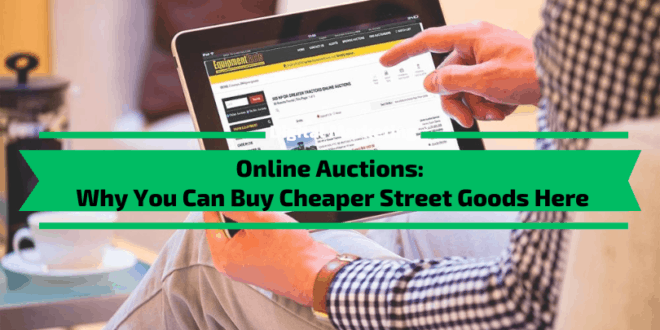 Online Auctions - Why You Can Buy Cheaper Street Goods Here