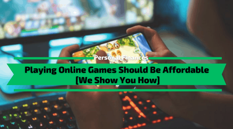 Playing Online Games Should Be Affordable [We Show You How]
