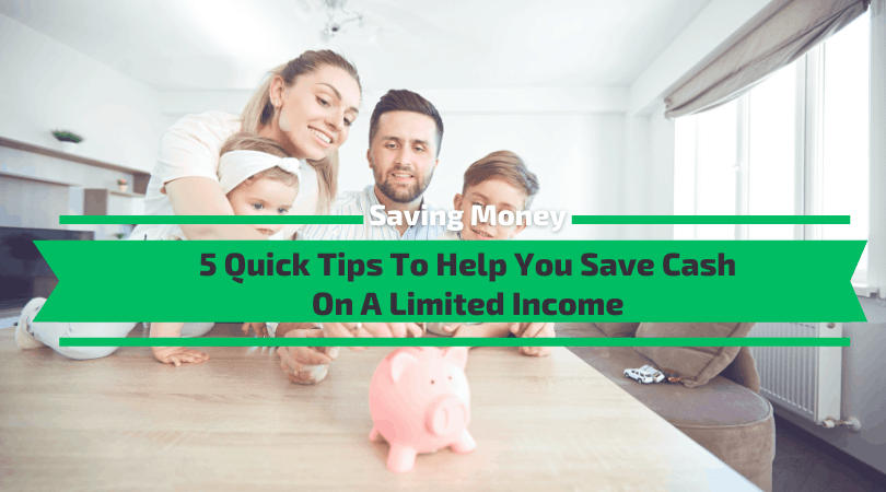 Quick Tips To Help You Save Cash On A Limited Income
