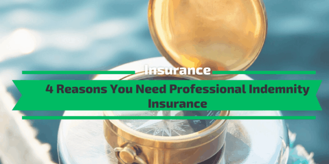 4 Reasons You Need Professional Indemnity Insurance