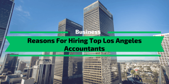 Reasons for Hiring Top Los Angeles Accountants