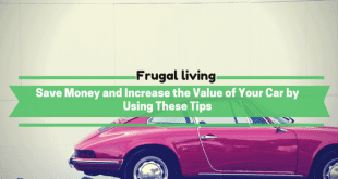 Save Money and Increase the Value of Your Car by Using These Tips