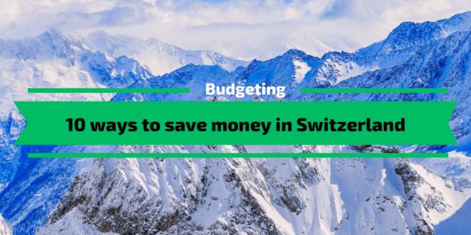 10 ways to save money in Switzerland