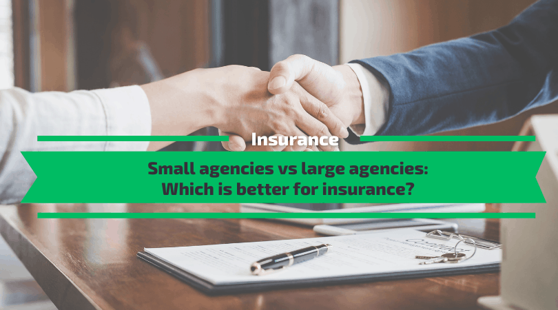 Small agencies vs Large agencies - Which is better for insurance?