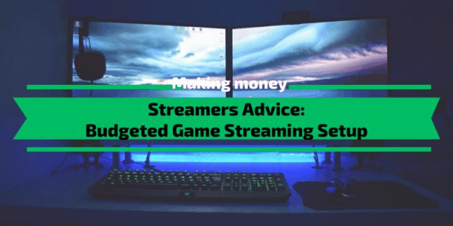 Streamers Advice - Budgeted Game Streaming Setup