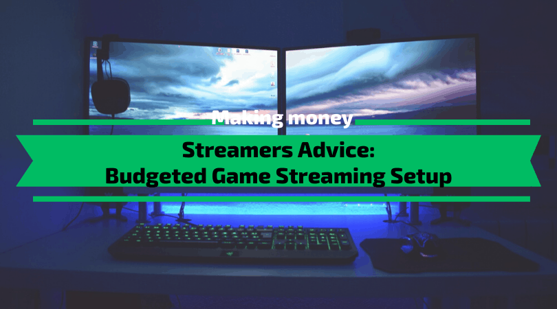 Streamers Advice - Budgeted Game Streaming Setup