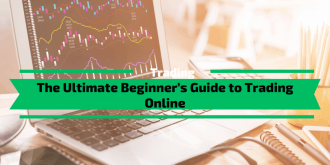 The Ultimate Beginner's Guide to Trading Online