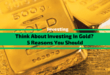 Think About Investing In Gold