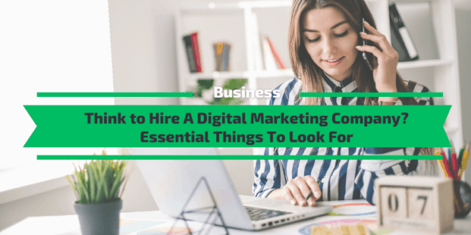 Think to Hire A Digital Marketing Company Things To Look For