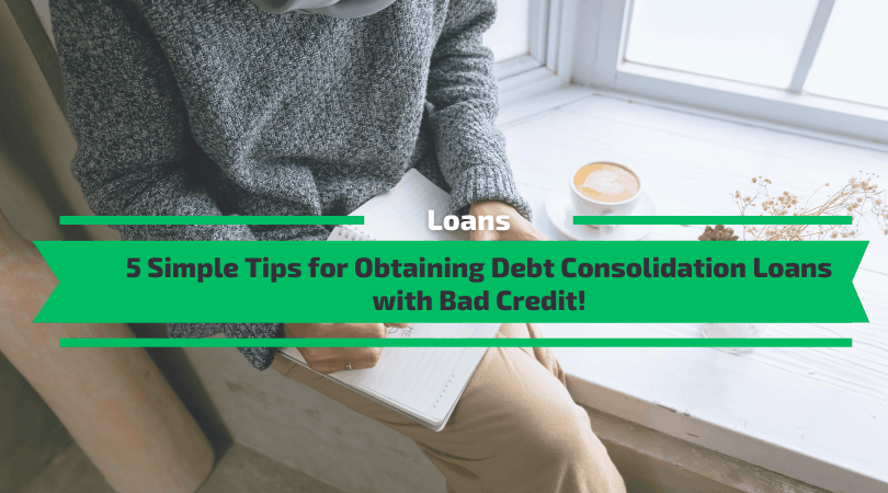 Tips for Obtaining Debt Consolidation Loans with Bad Credit!