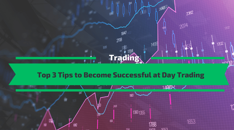 Top 3 Tips to Become Successful at Day Trading