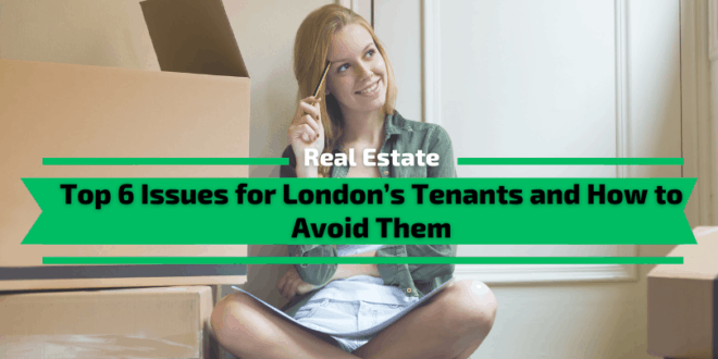 Top 6 Issues for London's Tenants and How to Avoid Them