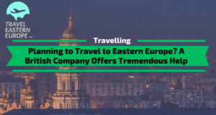 Planning to Travel to Eastern Europe? A British Company Offers Tremendous Help
