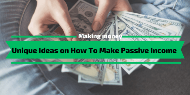 Unique Ideas on How To Make Passive Income [10+]