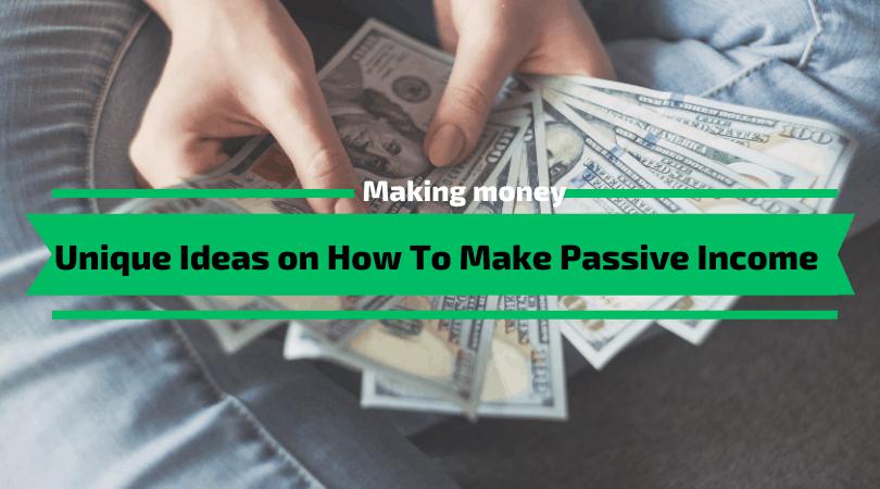 Unique Ideas on How To Make Passive Income