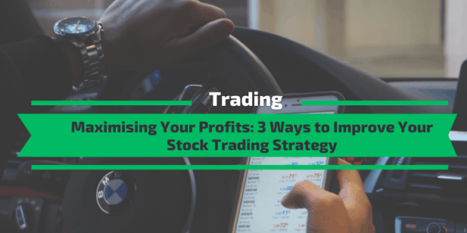 Ways to Improve Your Stock Trading Strategy