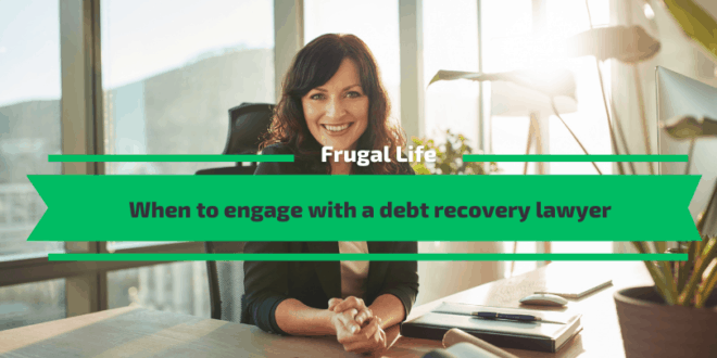 When to engage with a debt recovery lawyer